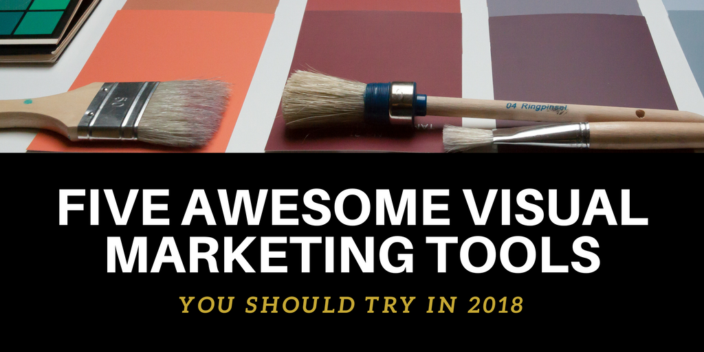 Five Awesome Visual Marketing Tools We're Using In 2018